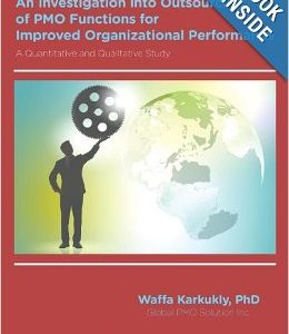 An Investigation into Outsourcing of PMO Functions for Improved Organizational Performance: A Quantitative and Qualitative Study - Ebook